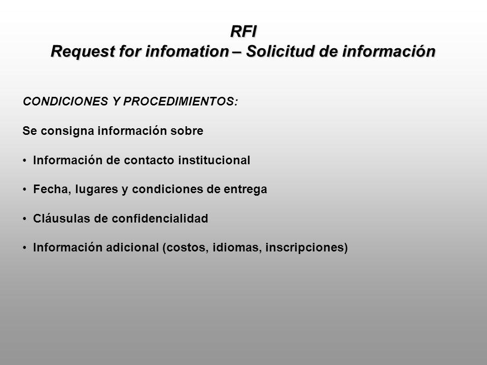 RFI Request for infomation – Solicitud de información CONDICIONES Y PROCEDIMIENTOS: Se consigna información sobre Información de contacto institucional Fecha, lugares y condiciones de entrega Cláusulas de confidencialidad Información adicional (costos, idiomas, inscripciones)