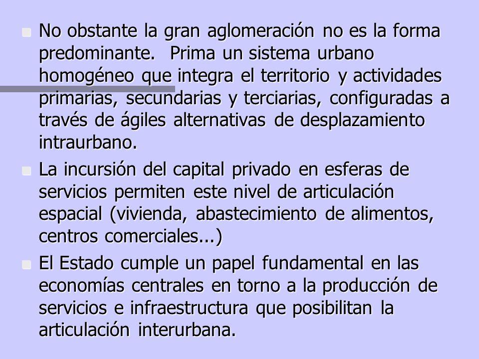 n Se generan condiciones apropiadas para la homogenización espacial con fines productivos. n No obstante, la aglomeración se constituye en imperativo