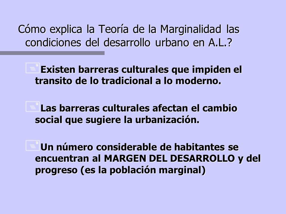 Teoria de la Marginalidad: inspirada en la escuela de Chicago (sociología urbana N.A.) n El eje articulador de lo moderno y lo tradicional es lo cultu