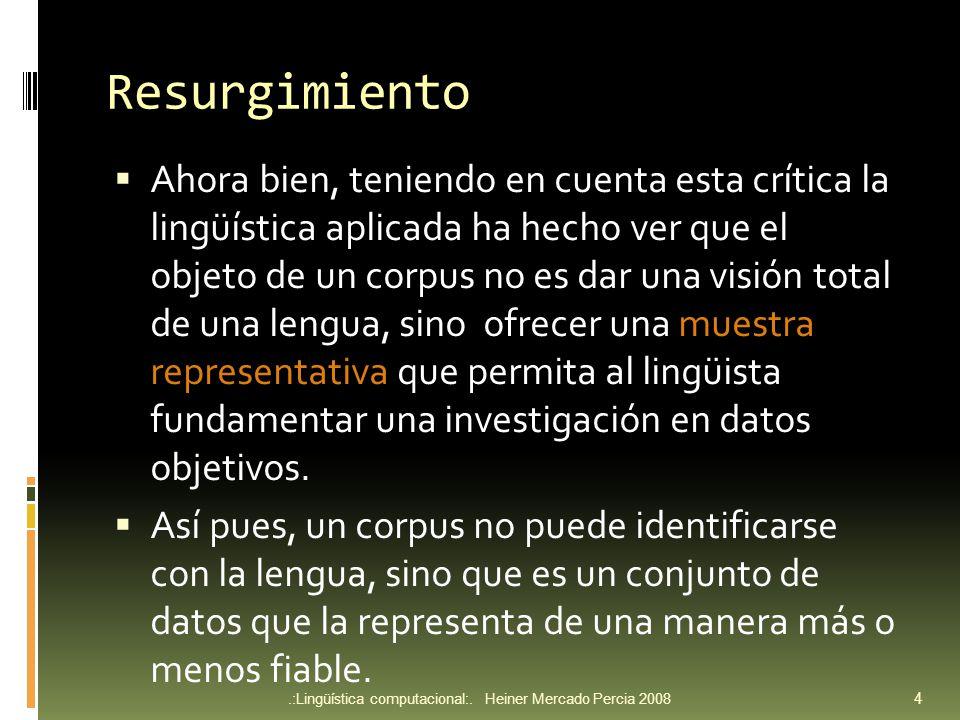Lingüística de corpus La lingüística de corpus recupera el método empírico potenciado por los adelantos en la informática que le permiten recopilar gran cantidad de textos y facilitar su explotación.