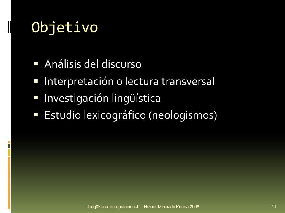 Objetivo Análisis del discurso Interpretación o lectura transversal Investigación lingüística Estudio lexicográfico (neologismos).:Lingüística computacional:.