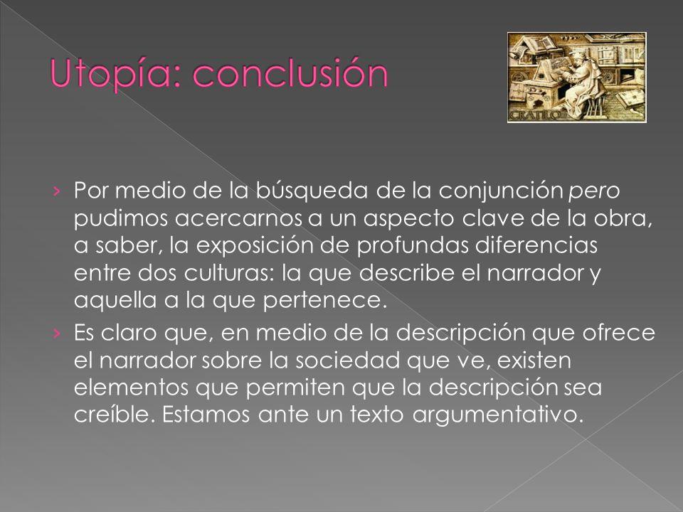 Por medio de la búsqueda de la conjunción pero pudimos acercarnos a un aspecto clave de la obra, a saber, la exposición de profundas diferencias entre