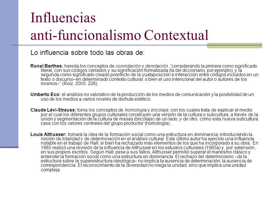 Influencias anti-funcionalismo Contextual Lo influencia sobre todo las obras de: Ronal Barthes: hereda los conceptos de connotación y denotación, cons