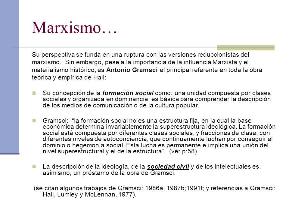 Marxismo… Su perspectiva se funda en una ruptura con las versiones reduccionistas del marxismo. Sin embargo, pese a la importancia de la influencia Ma