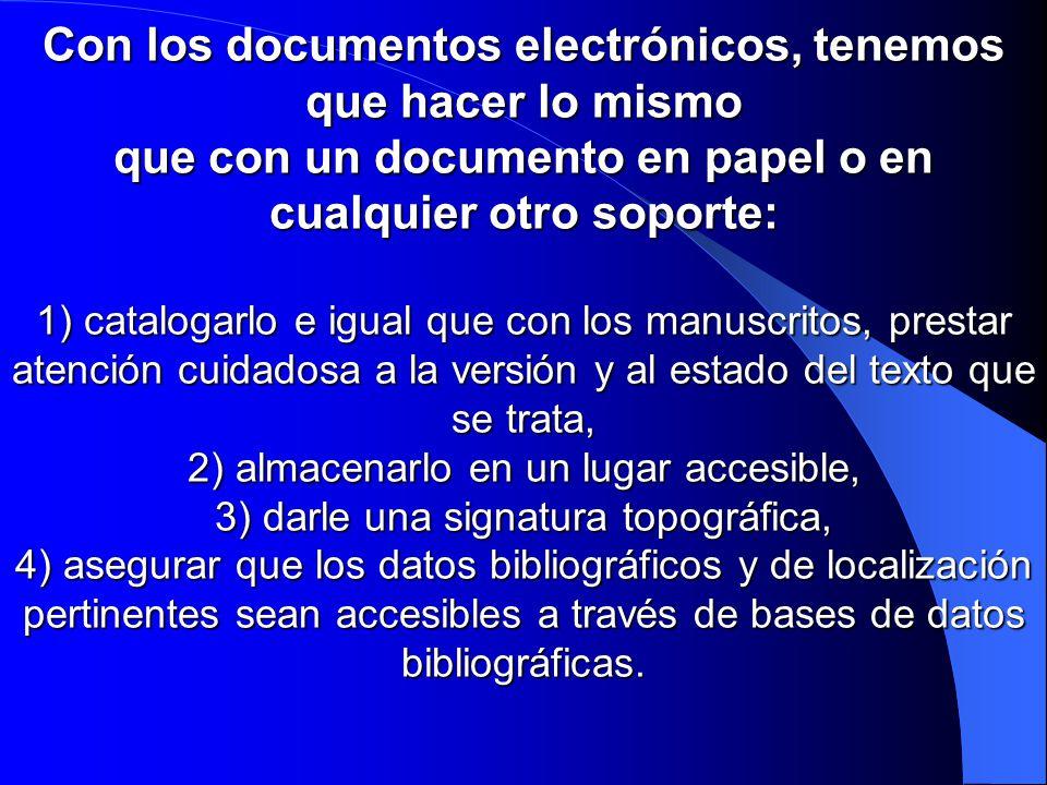 Con los documentos electrónicos, tenemos que hacer lo mismo que con un documento en papel o en cualquier otro soporte: 1) catalogarlo e igual que con