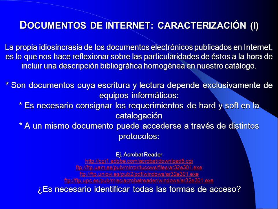 D OCUMENTOS DE INTERNET: CARACTERIZACIÓN (I) La propia idiosincrasia de los documentos electrónicos publicados en Internet, es lo que nos hace reflexi