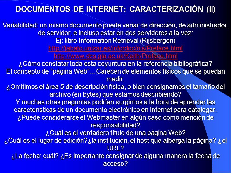 DOCUMENTOS DE INTERNET: CARACTERIZACIÓN (II) Variabilidad: un mismo documento puede variar de dirección, de administrador, de servidor, e incluso esta