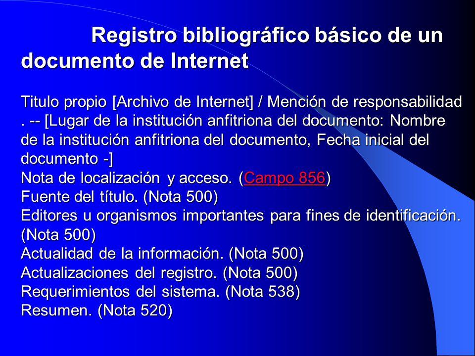 Registro bibliográfico básico de un documento de Internet Titulo propio [Archivo de Internet] / Mención de responsabilidad. -- [Lugar de la institució