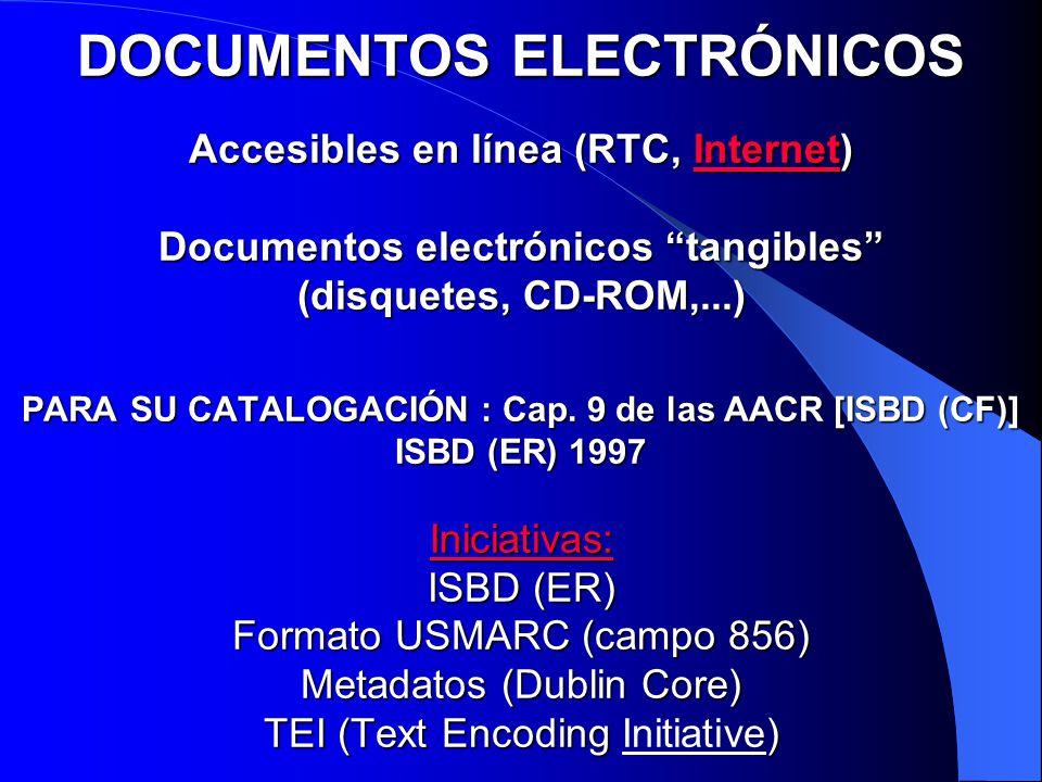 DOCUMENTOS ELECTRÓNICOS Accesibles en línea (RTC, Internet) Documentos electrónicos tangibles (disquetes, CD-ROM,...) PARA SU CATALOGACIÓN : Cap. 9 de