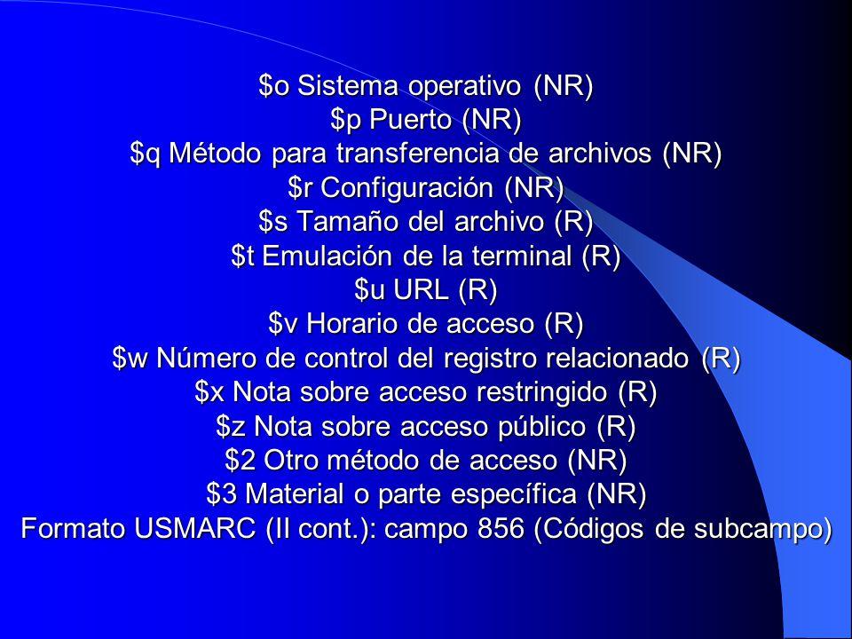 $o Sistema operativo (NR) $p Puerto (NR) $q Método para transferencia de archivos (NR) $r Configuración (NR) $s Tamaño del archivo (R) $t Emulación de