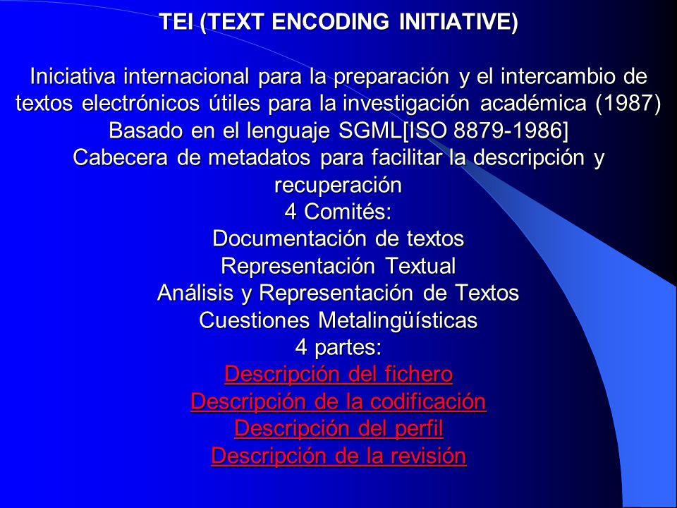 TEI (TEXT ENCODING INITIATIVE) Iniciativa internacional para la preparación y el intercambio de textos electrónicos útiles para la investigación acadé
