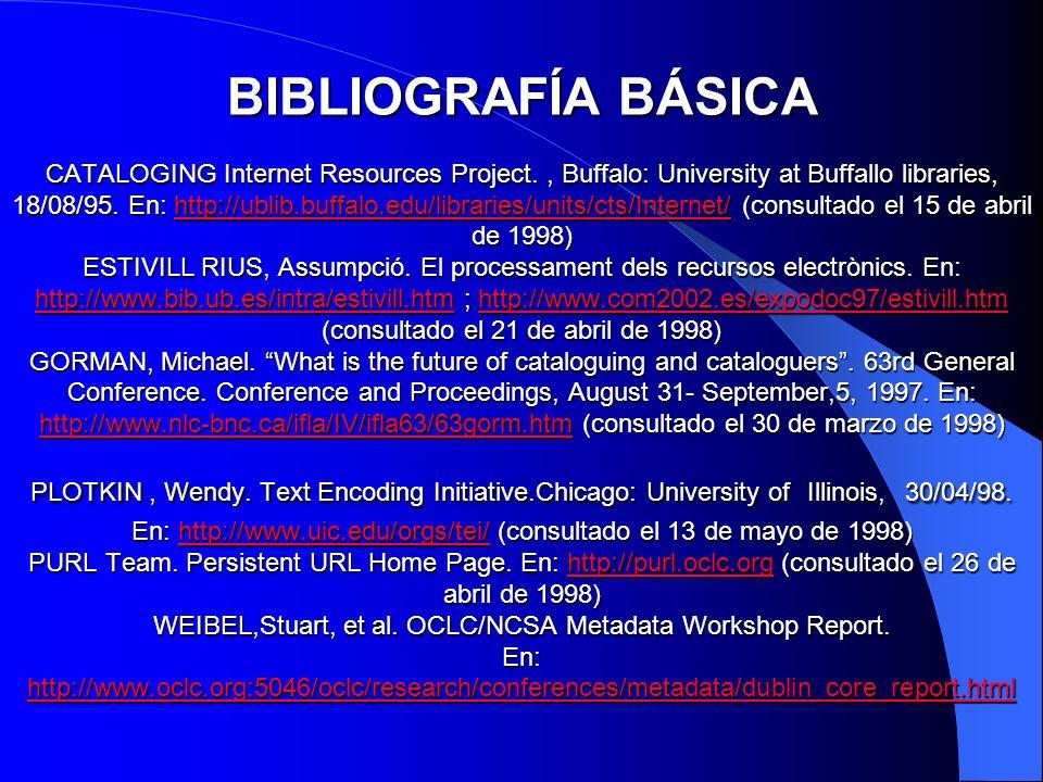 BIBLIOGRAFÍA BÁSICA CATALOGING Internet Resources Project., Buffalo: University at Buffallo libraries, 18/08/95. En: http://ublib.buffalo.edu/librarie