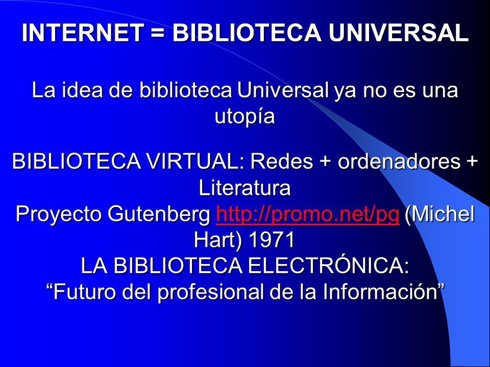 INTERNET = BIBLIOTECA UNIVERSAL La idea de biblioteca Universal ya no es una utopía BIBLIOTECA VIRTUAL: Redes + ordenadores + Literatura Proyecto Gute