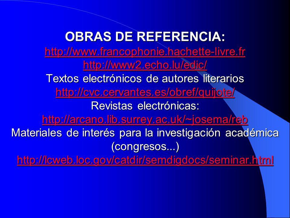 OBRAS DE REFERENCIA: http://www.francophonie.hachette-livre.fr http://www2.echo.lu/edic/ Textos electrónicos de autores literarios http://cvc.cervante