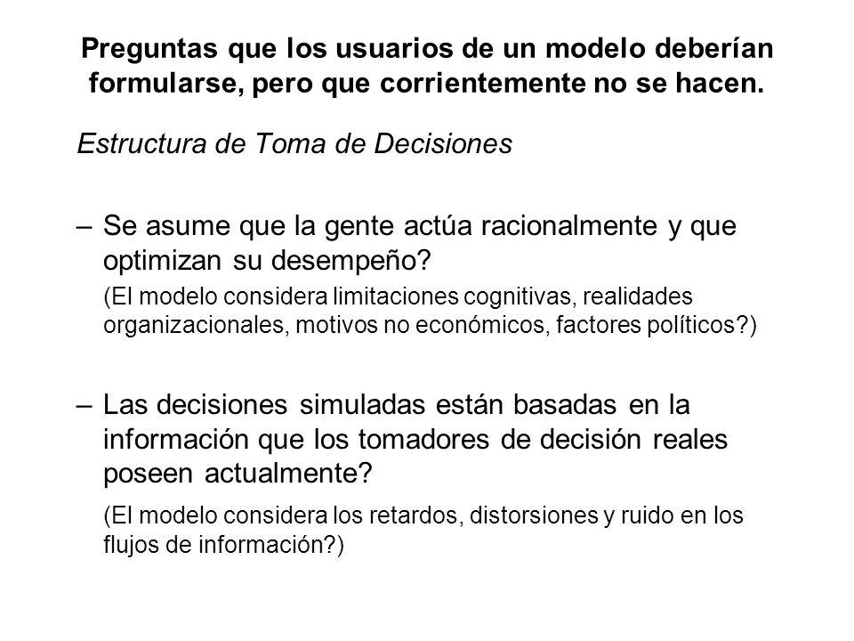Preguntas que los usuarios de un modelo deberían formularse, pero que corrientemente no se hacen. Estructura de Toma de Decisiones –Se asume que la ge