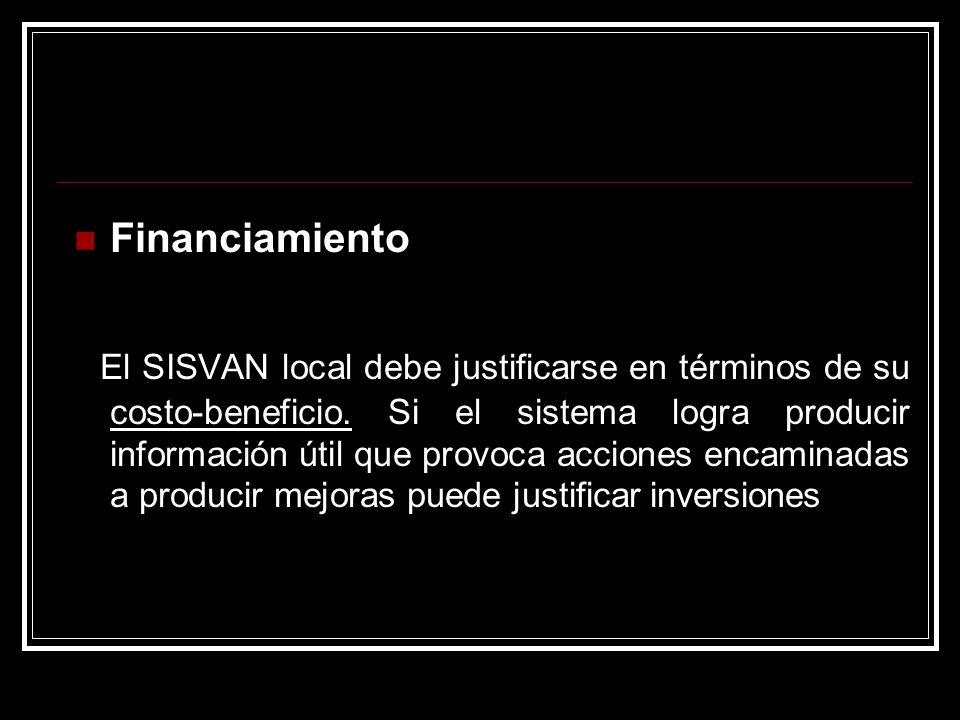 Financiamiento El SISVAN local debe justificarse en términos de su costo-beneficio. Si el sistema logra producir información útil que provoca acciones