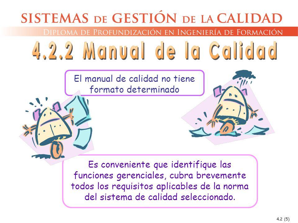 4.2 (5) El manual de calidad no tiene formato determinado Es conveniente que identifique las funciones gerenciales, cubra brevemente todos los requisi