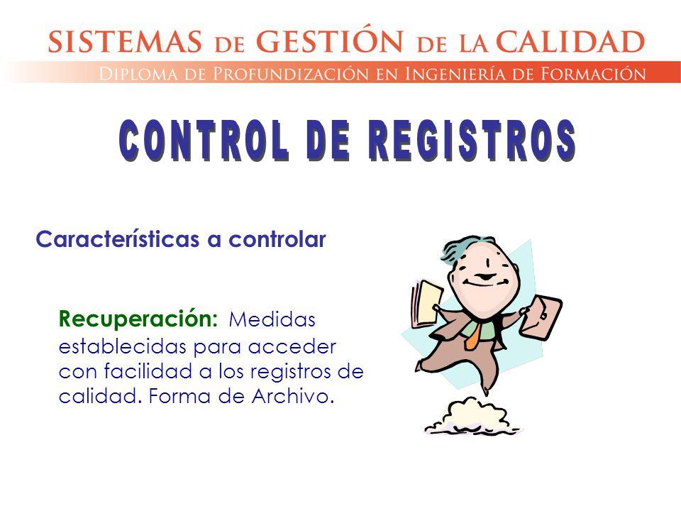 Recuperación: Medidas establecidas para acceder con facilidad a los registros de calidad. Forma de Archivo. Características a controlar