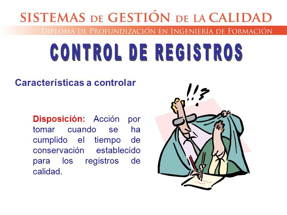 Disposición: Acción por tomar cuando se ha cumplido el tiempo de conservación establecido para los registros de calidad. Características a controlar