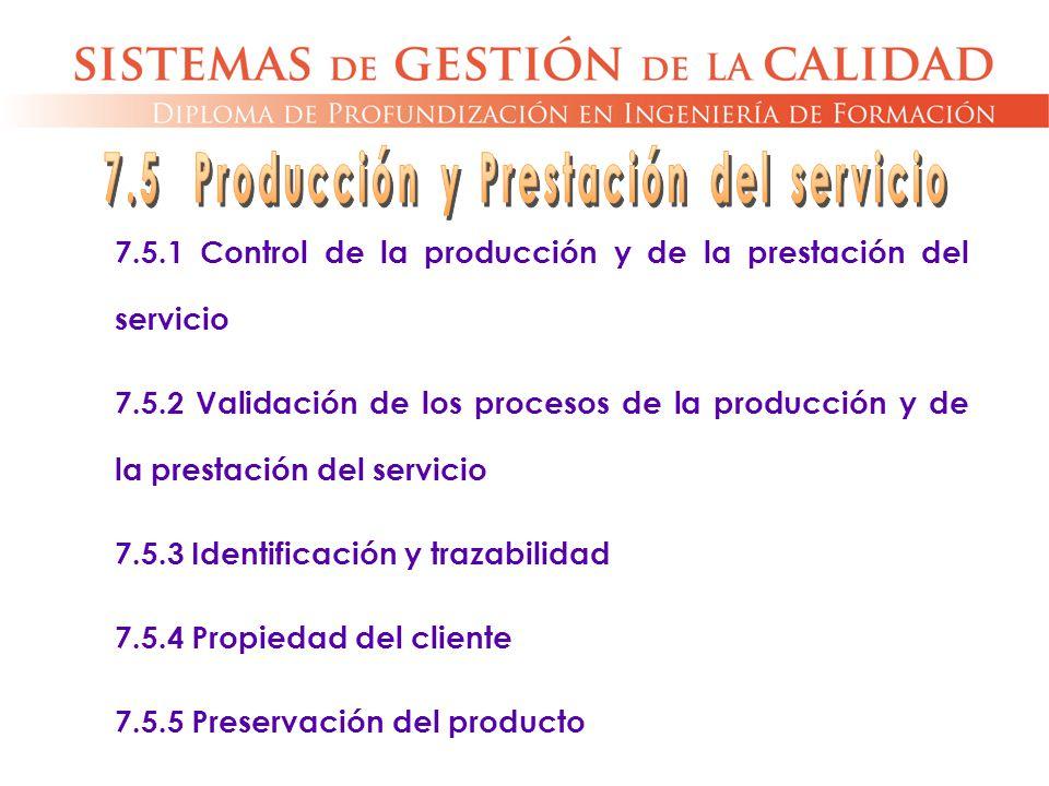 7.5.1 Control de la producción y de la prestación del servicio 7.5.2 Validación de los procesos de la producción y de la prestación del servicio 7.5.3