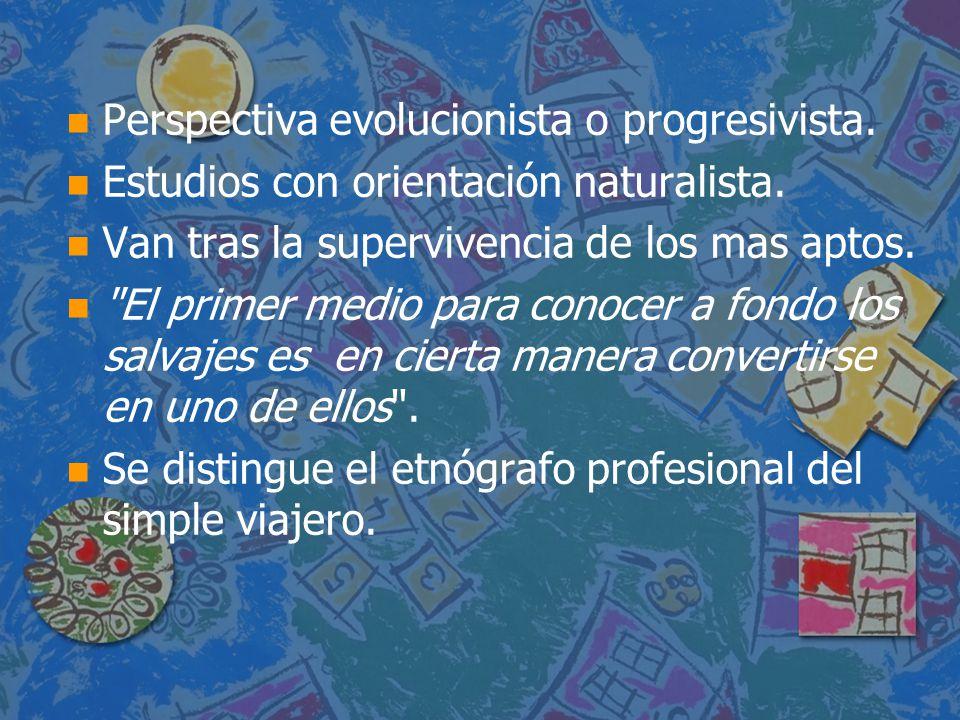 n n Perspectiva evolucionista o progresivista. n n Estudios con orientación naturalista. n n Van tras la supervivencia de los mas aptos. n n