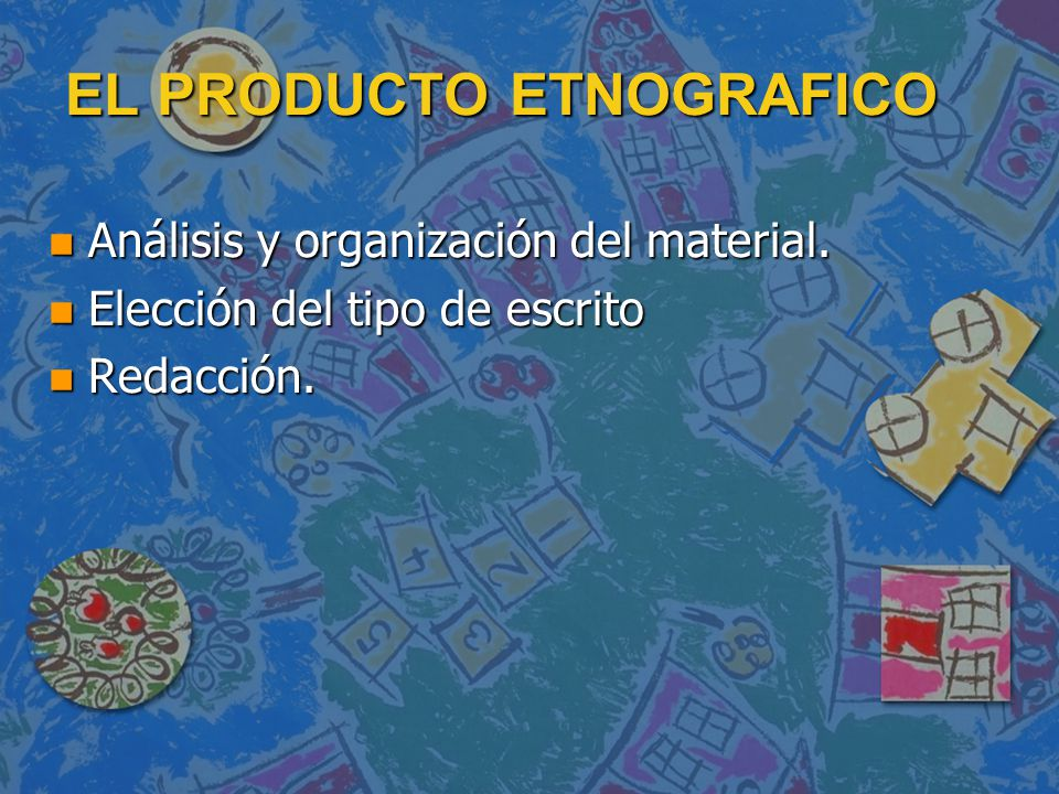 EL PRODUCTO ETNOGRAFICO n Análisis y organización del material. n Elección del tipo de escrito n Redacción.