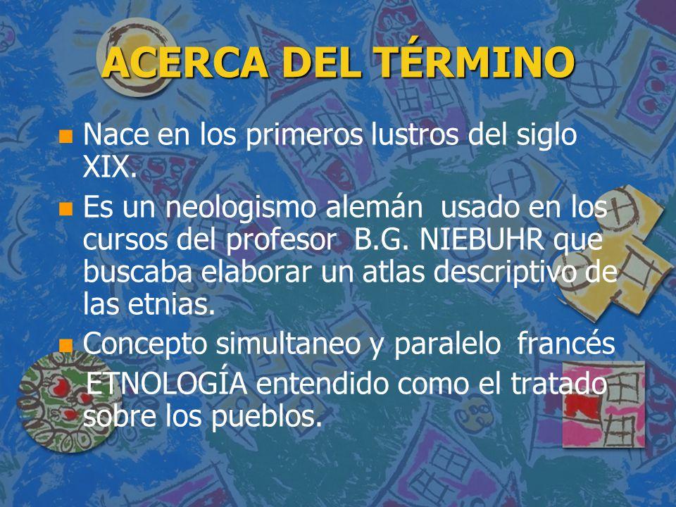 ACERCA DEL TÉRMINO n n Nace en los primeros lustros del siglo XIX. n n Es un neologismo alemán usado en los cursos del profesor B.G. NIEBUHR que busca
