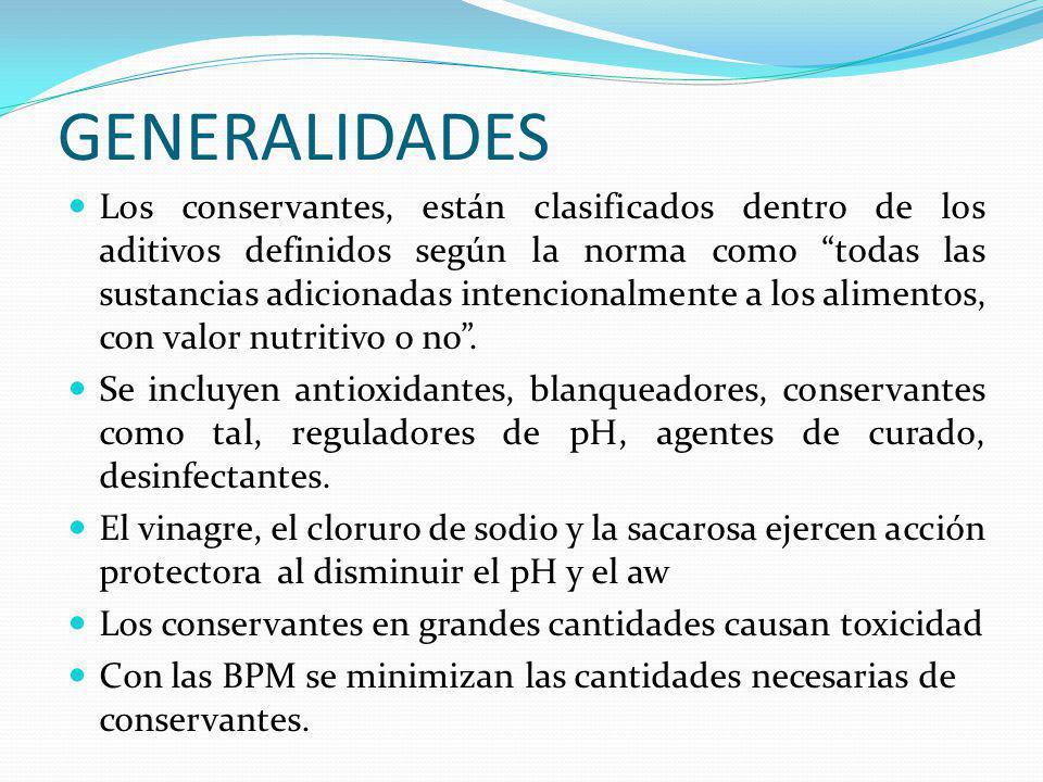 GENERALIDADES Los conservantes, están clasificados dentro de los aditivos definidos según la norma como todas las sustancias adicionadas intencionalme