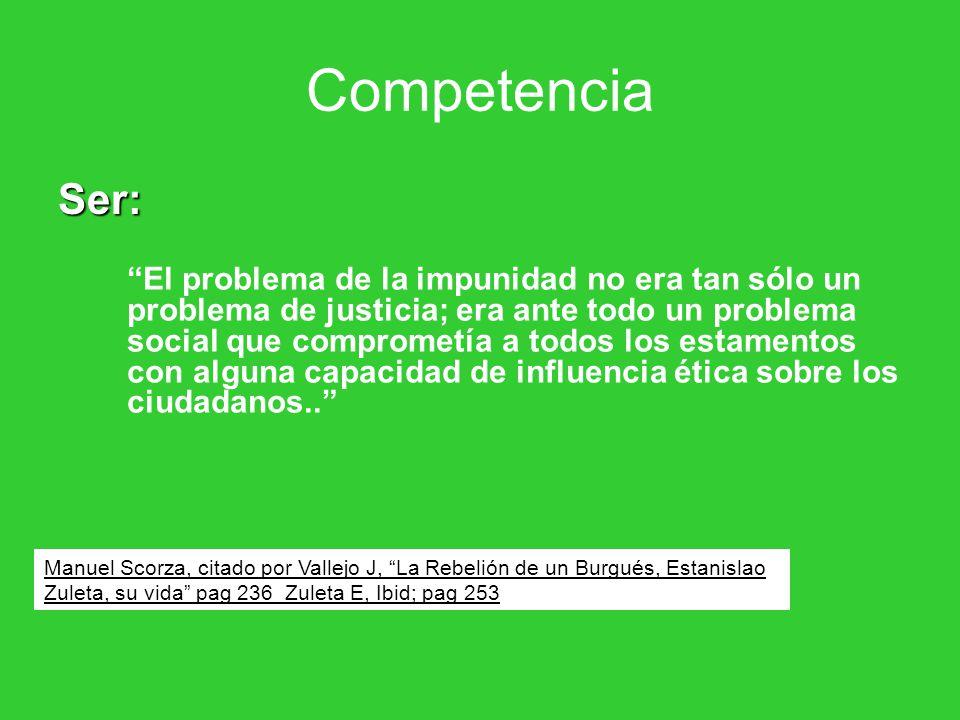 Competencia Ser: El problema de la impunidad no era tan sólo un problema de justicia; era ante todo un problema social que comprometía a todos los estamentos con alguna capacidad de influencia ética sobre los ciudadanos..