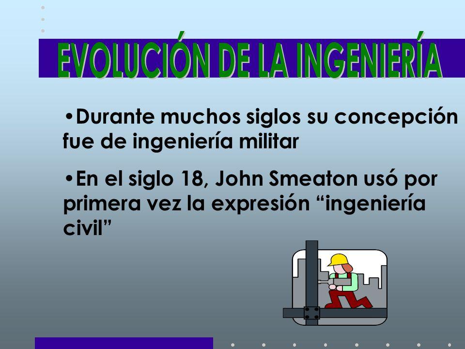 Durante muchos siglos su concepción fue de ingeniería militar En el siglo 18, John Smeaton usó por primera vez la expresión ingeniería civil
