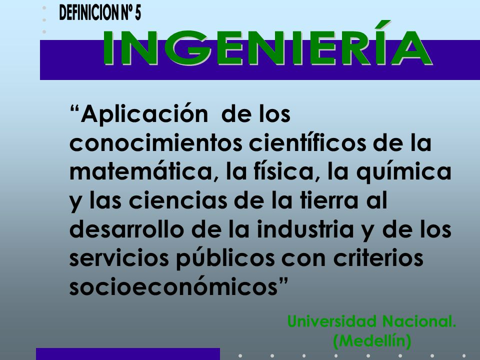 Aplicación de los conocimientos científicos de la matemática, la física, la química y las ciencias de la tierra al desarrollo de la industria y de los servicios públicos con criterios socioeconómicos Universidad Nacional.