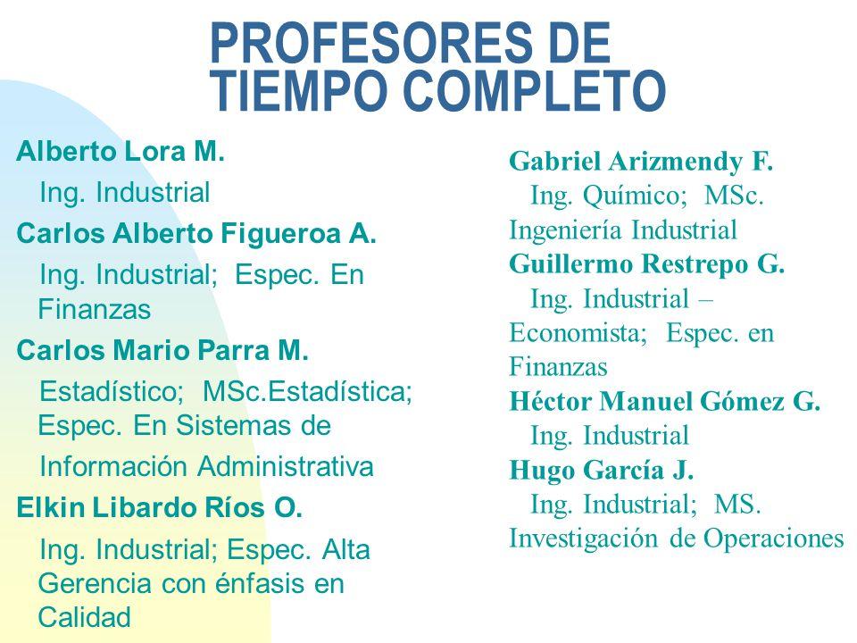 PROFESORES DE TIEMPO COMPLETO Alberto Lora M. Ing. Industrial Carlos Alberto Figueroa A. Ing. Industrial; Espec. En Finanzas Carlos Mario Parra M. Est