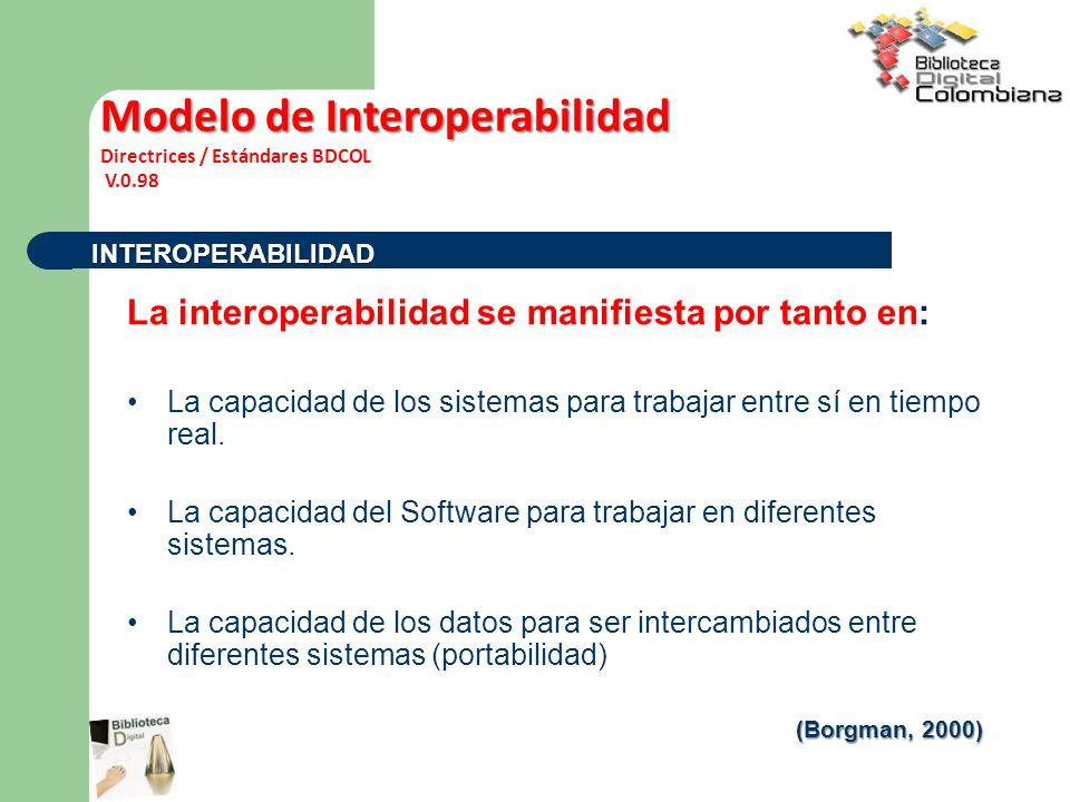 La interoperabilidad se manifiesta por tanto en: La capacidad de los sistemas para trabajar entre sí en tiempo real. La capacidad del Software para tr