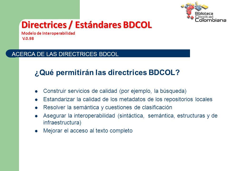 ¿Qué permitirán las directrices BDCOL? Construir servicios de calidad (por ejemplo, la búsqueda) Estandarizar la calidad de los metadatos de los repos