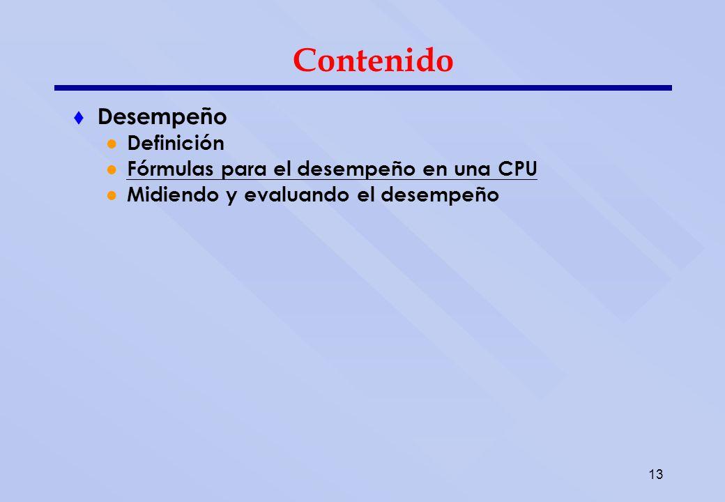 13 Contenido Desempeño Definición Fórmulas para el desempeño en una CPU Midiendo y evaluando el desempeño