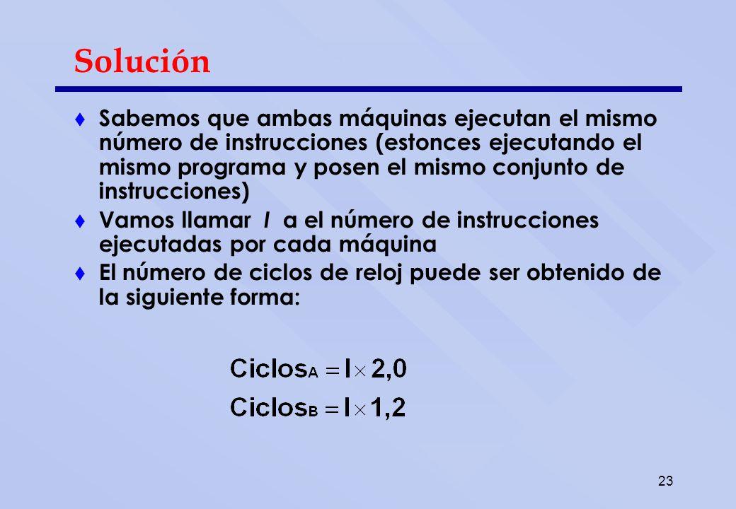 23 Solución Sabemos que ambas máquinas ejecutan el mismo número de instrucciones (estonces ejecutando el mismo programa y posen el mismo conjunto de i