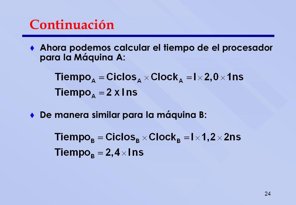 24 Continuación Ahora podemos calcular el tiempo de el procesador para la Máquina A: De manera similar para la máquina B: