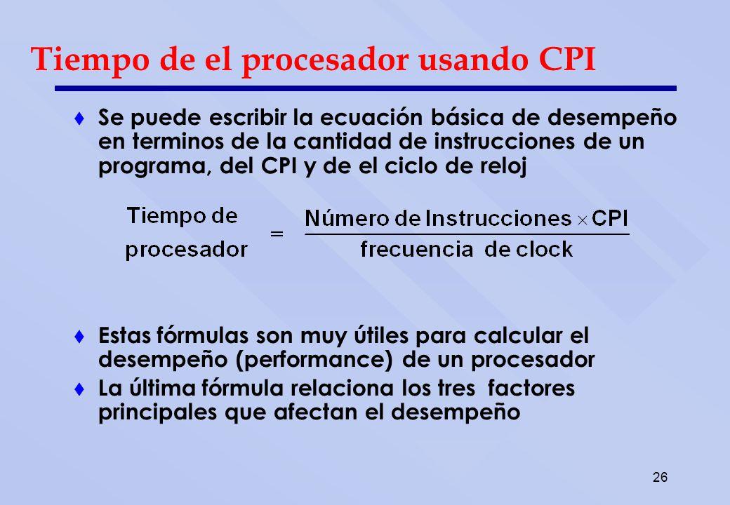 26 Tiempo de el procesador usando CPI Se puede escribir la ecuación básica de desempeño en terminos de la cantidad de instrucciones de un programa, de