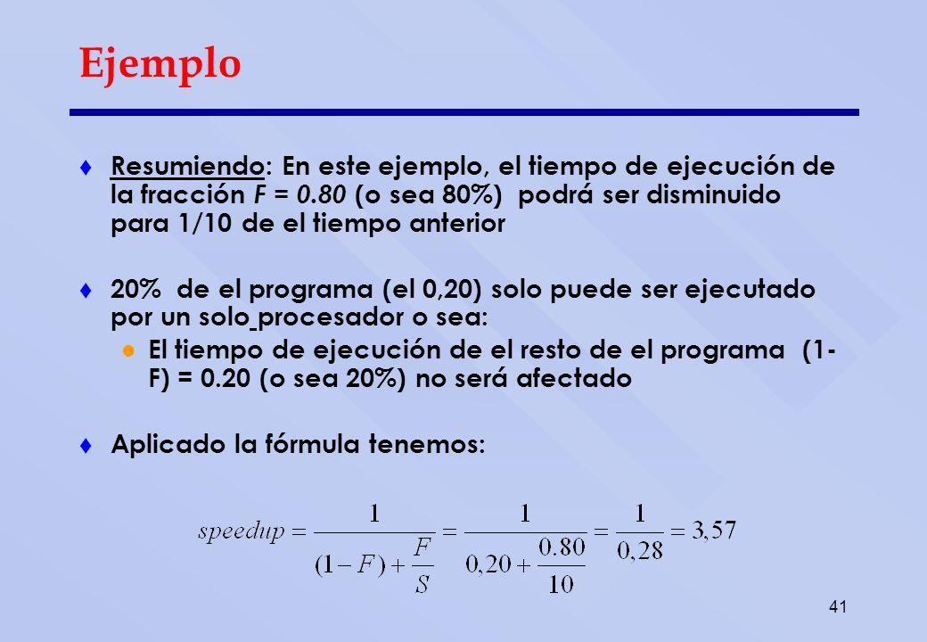 41 Ejemplo Resumiendo: En este ejemplo, el tiempo de ejecución de la fracción F = 0.80 (o sea 80%) podrá ser disminuido para 1/10 de el tiempo anterio