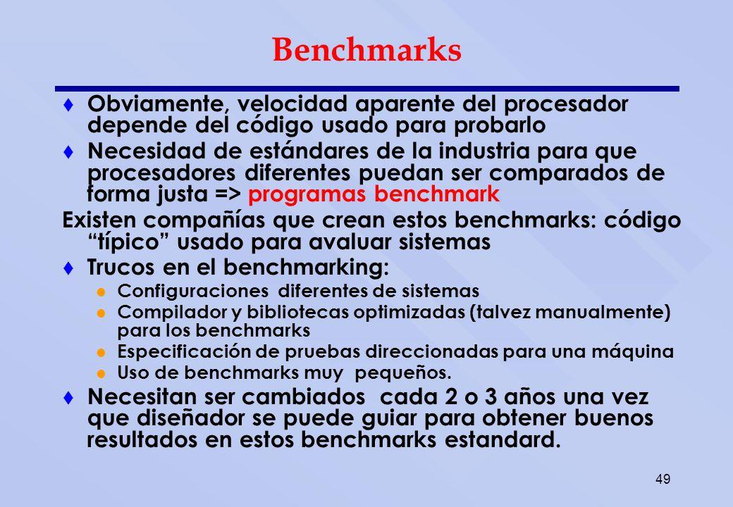 49 Benchmarks Obviamente, velocidad aparente del procesador depende del código usado para probarlo Necesidad de estándares de la industria para que pr