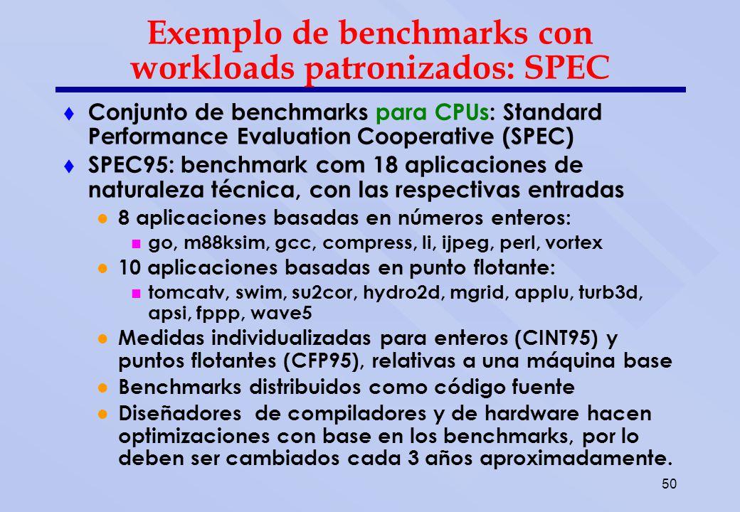 50 Exemplo de benchmarks con workloads patronizados: SPEC Conjunto de benchmarks para CPUs: Standard Performance Evaluation Cooperative (SPEC) SPEC95: