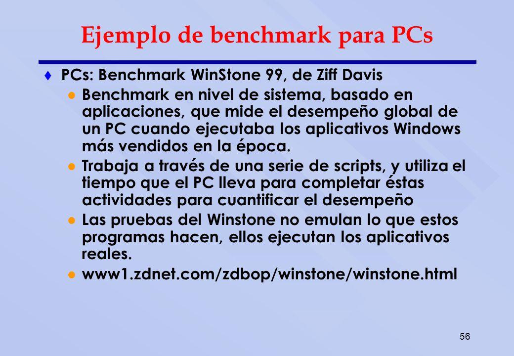 56 Ejemplo de benchmark para PCs PCs: Benchmark WinStone 99, de Ziff Davis Benchmark en nivel de sistema, basado en aplicaciones, que mide el desempeñ