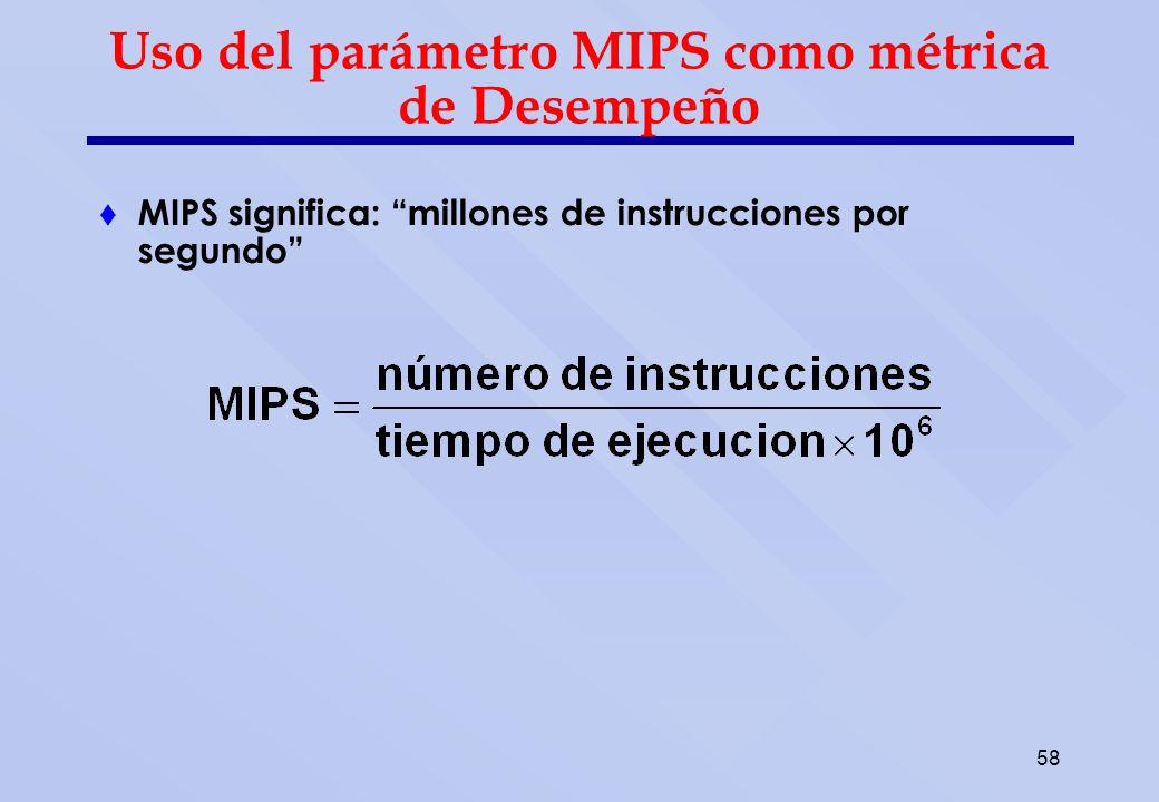 58 Uso del parámetro MIPS como métrica de Desempeño MIPS significa: millones de instrucciones por segundo