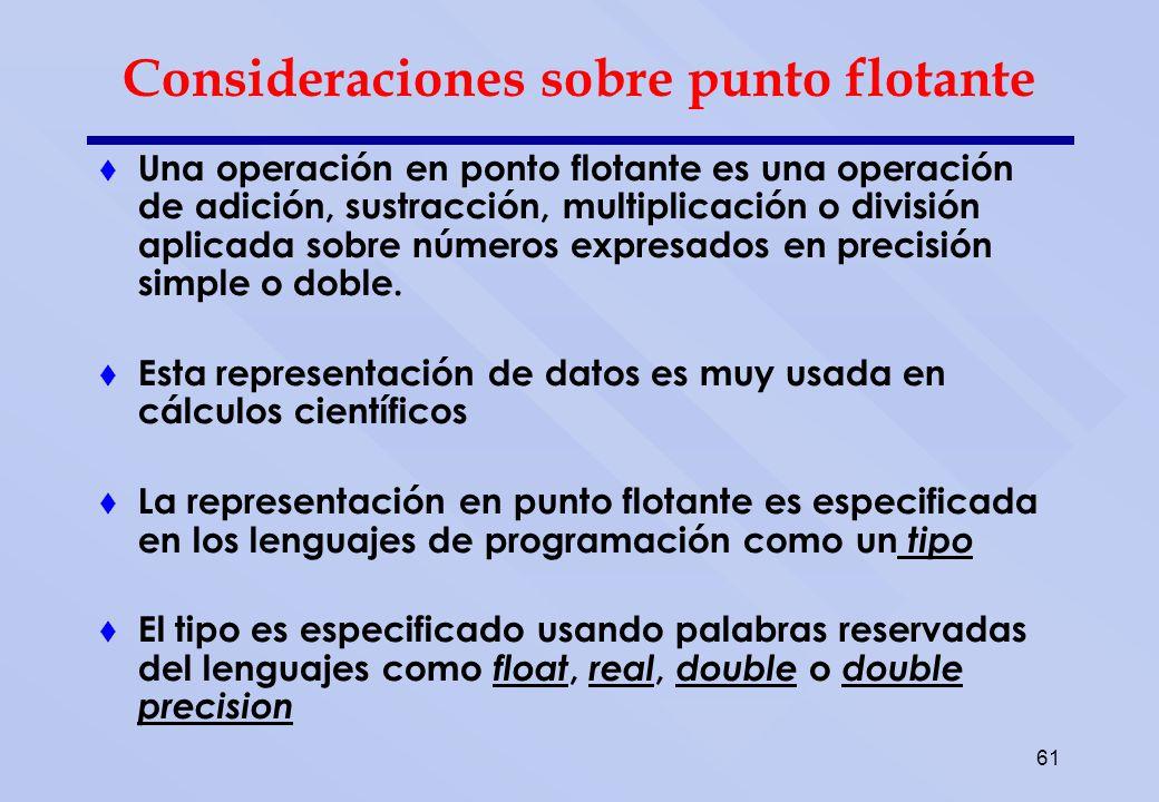 61 Consideraciones sobre punto flotante Una operación en ponto flotante es una operación de adición, sustracción, multiplicación o división aplicada s