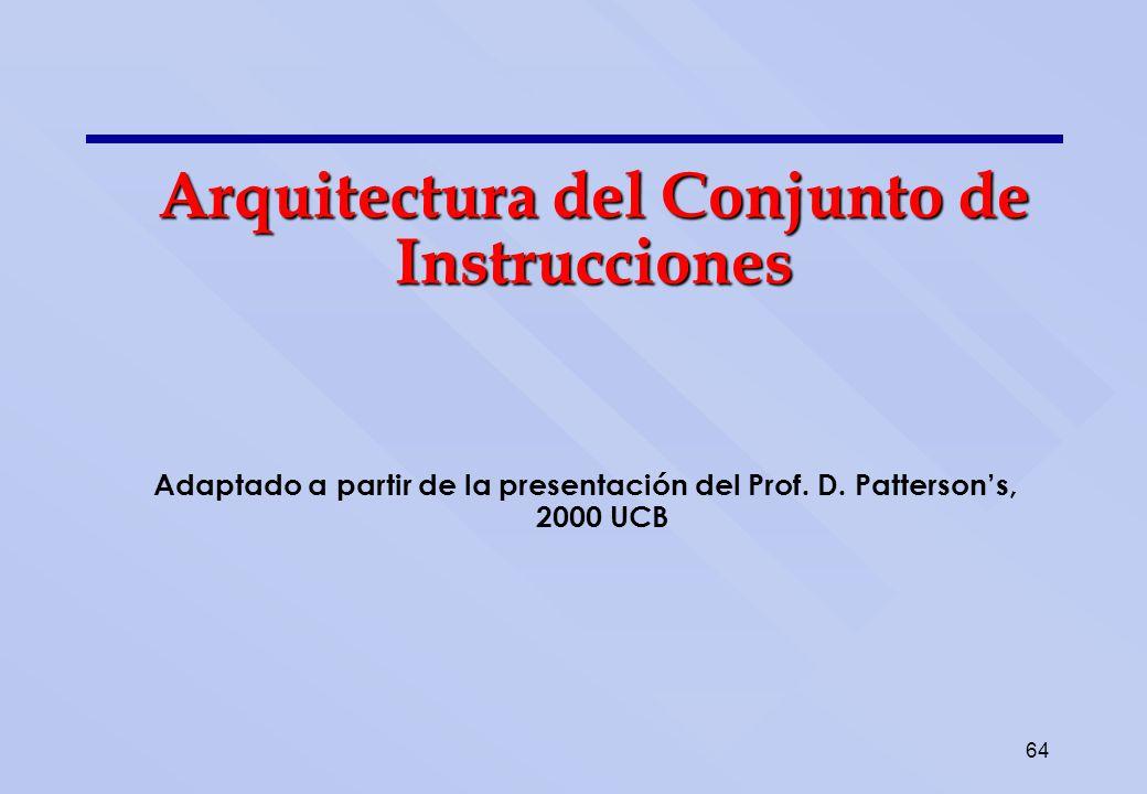 64 Arquitectura del Conjunto de Instrucciones Adaptado a partir de la presentación del Prof. D. Pattersons, 2000 UCB