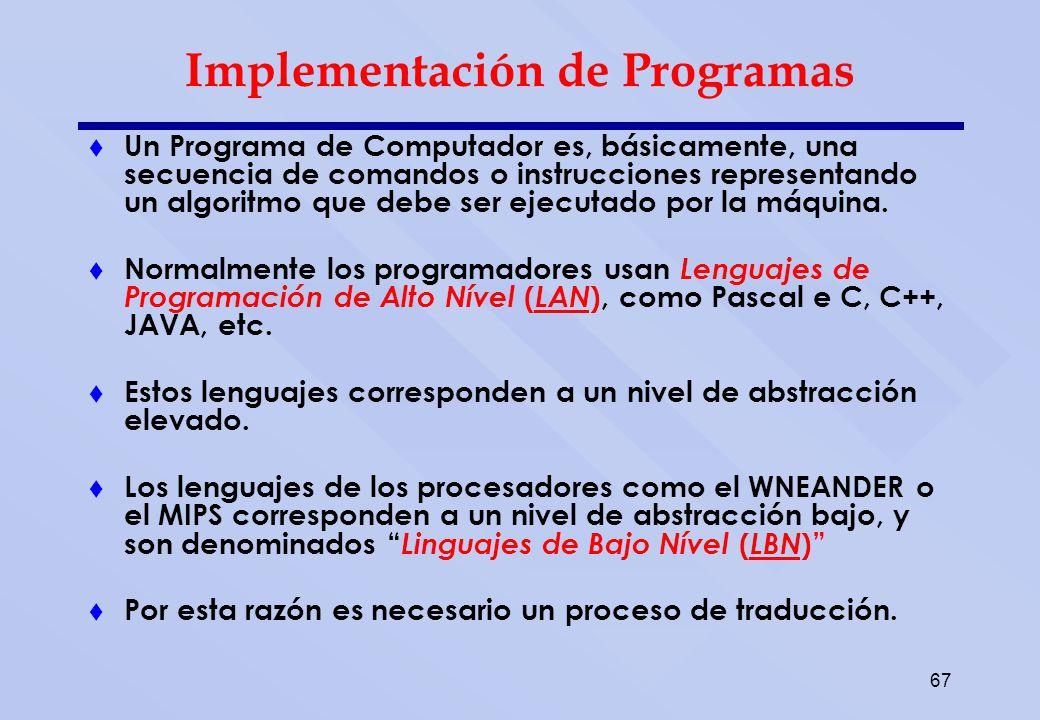 67 Implementación de Programas Un Programa de Computador es, básicamente, una secuencia de comandos o instrucciones representando un algoritmo que deb