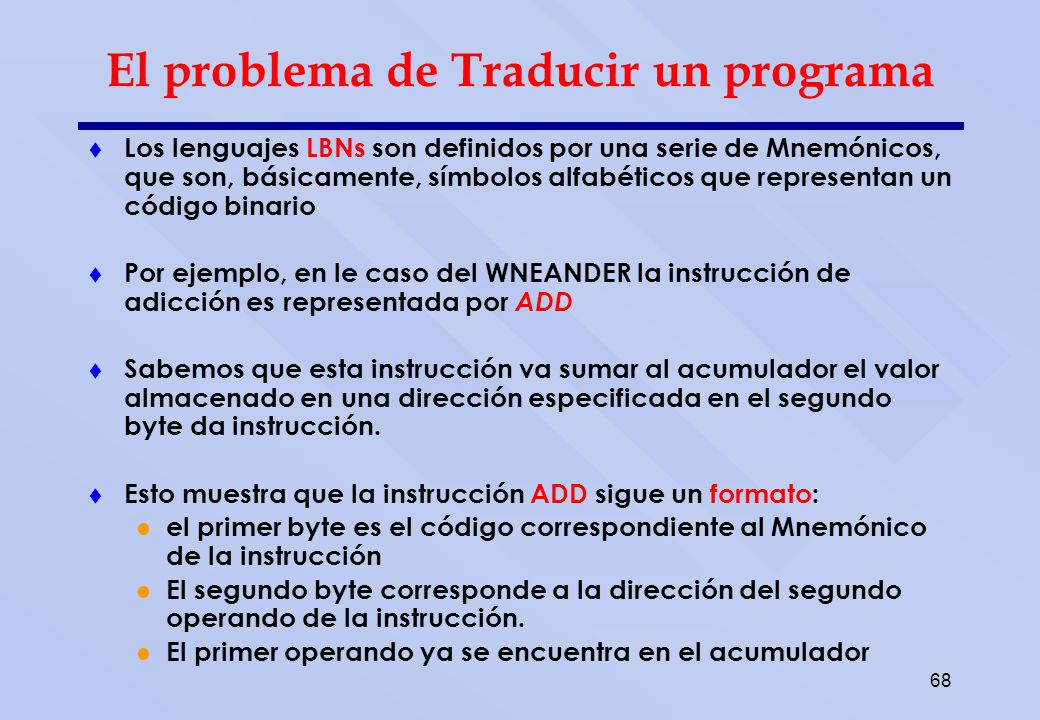68 El problema de Traducir un programa Los lenguajes LBNs son definidos por una serie de Mnemónicos, que son, básicamente, símbolos alfabéticos que re