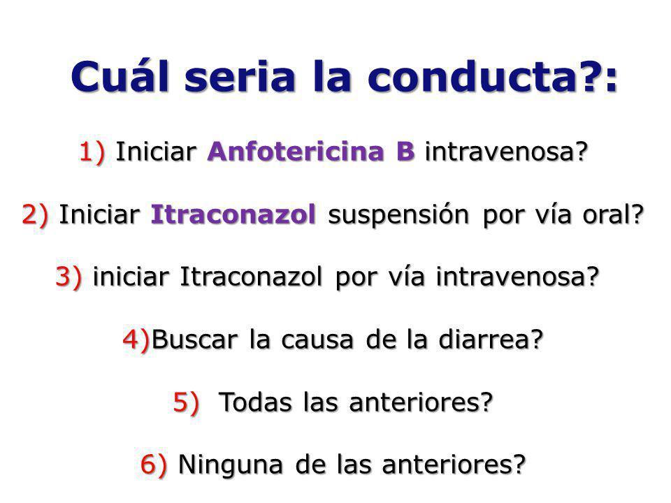 Cuál seria la conducta?: 1) Iniciar Anfotericina B intravenosa? 2) Iniciar Itraconazol suspensión por vía oral? 3) iniciar Itraconazol por vía intrave