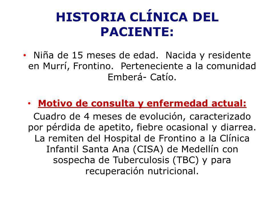 HISTORIA CLÍNICA DEL PACIENTE: Niña de 15 meses de edad. Nacida y residente en Murrí, Frontino. Perteneciente a la comunidad Emberá- Catío. Motivo de