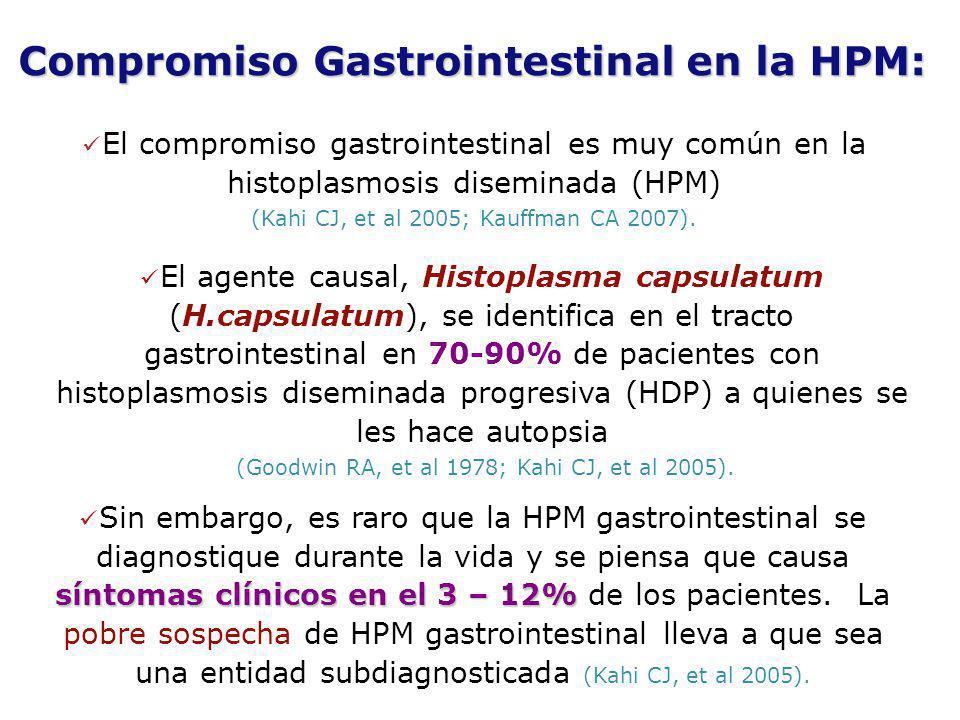 El compromiso gastrointestinal es muy común en la histoplasmosis diseminada (HPM) (Kahi CJ, et al 2005; Kauffman CA 2007). El agente causal, Histoplas